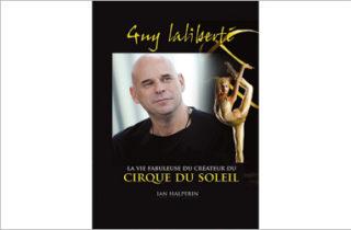 La vie fabuleuse du créateur du Cirque du Soleil
