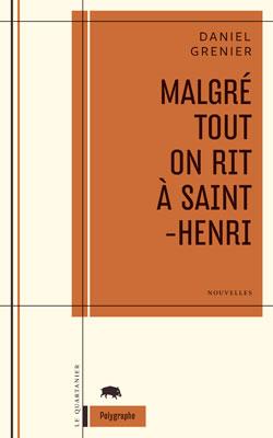 Extrait du recueil Malgré tout on rit à Saint-Henri, par Daniel Grenier